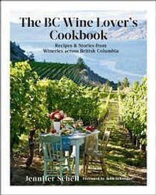 The BC Wine Lover's Cookbook: Recipes & Stories from Wineries Across British Columbia